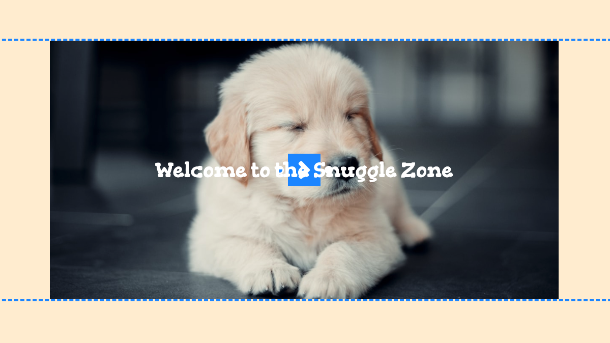 Picture of a cute light brown puppy with the words Welcome to the Snuggle Zone on top in white. The text overlaps over text elements and is hard to read.