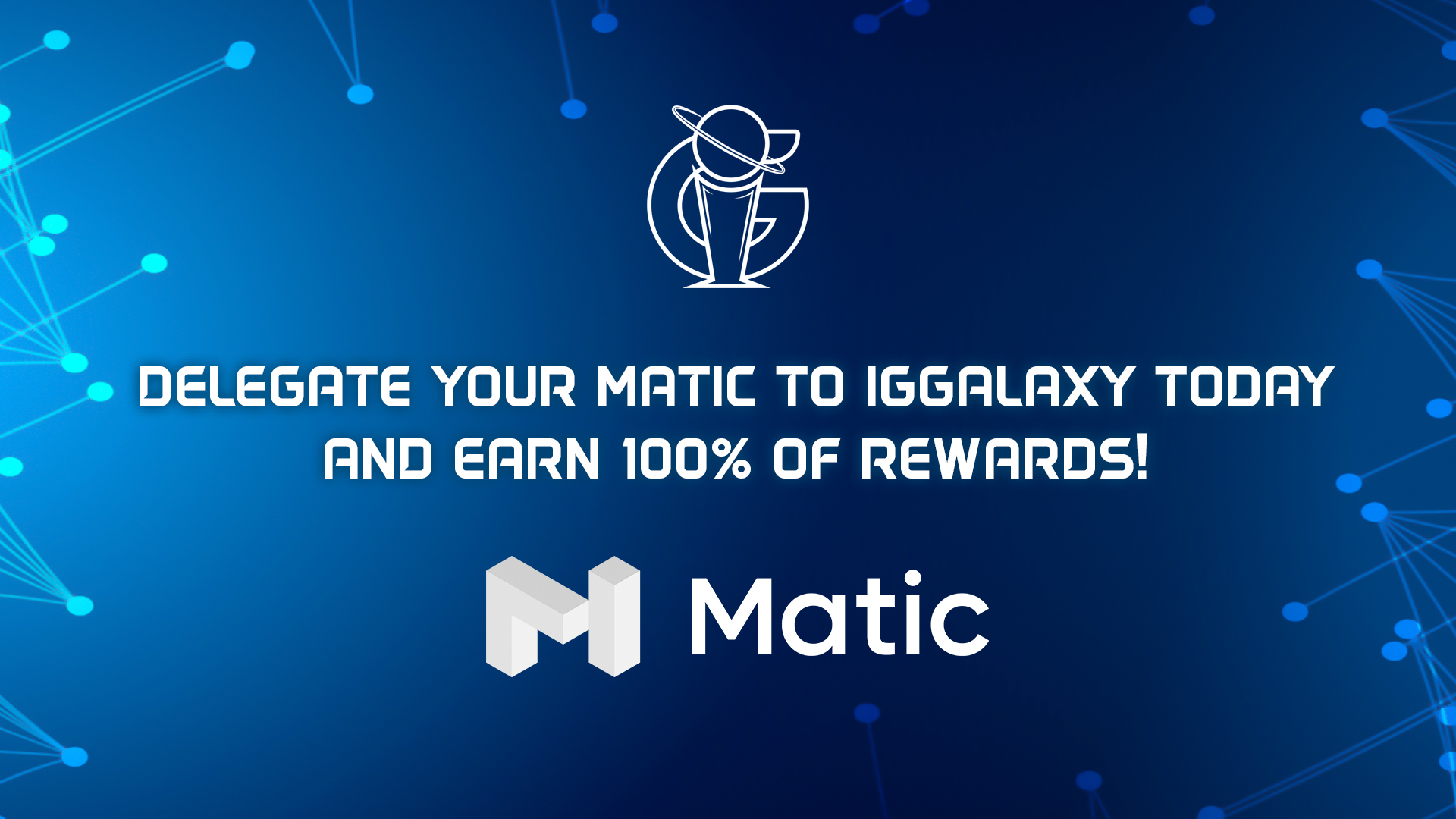 Delegate your MATIC tokens to IGGalaxy for 100% rewards!