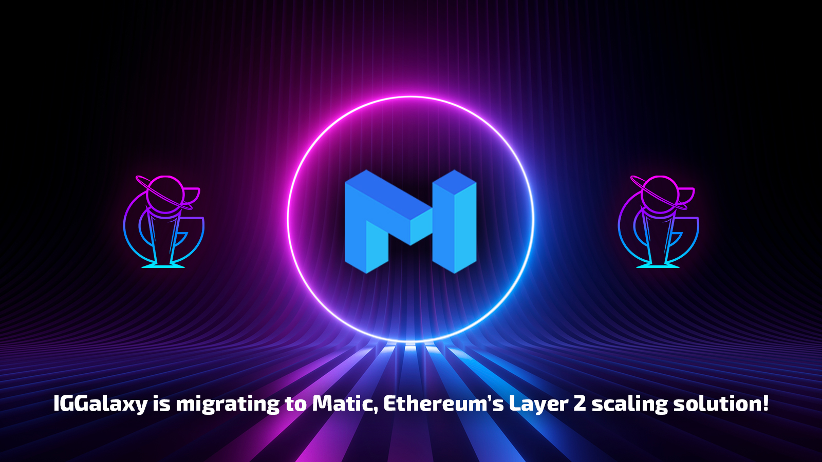IGGalaxy has migrated to Matic Network!