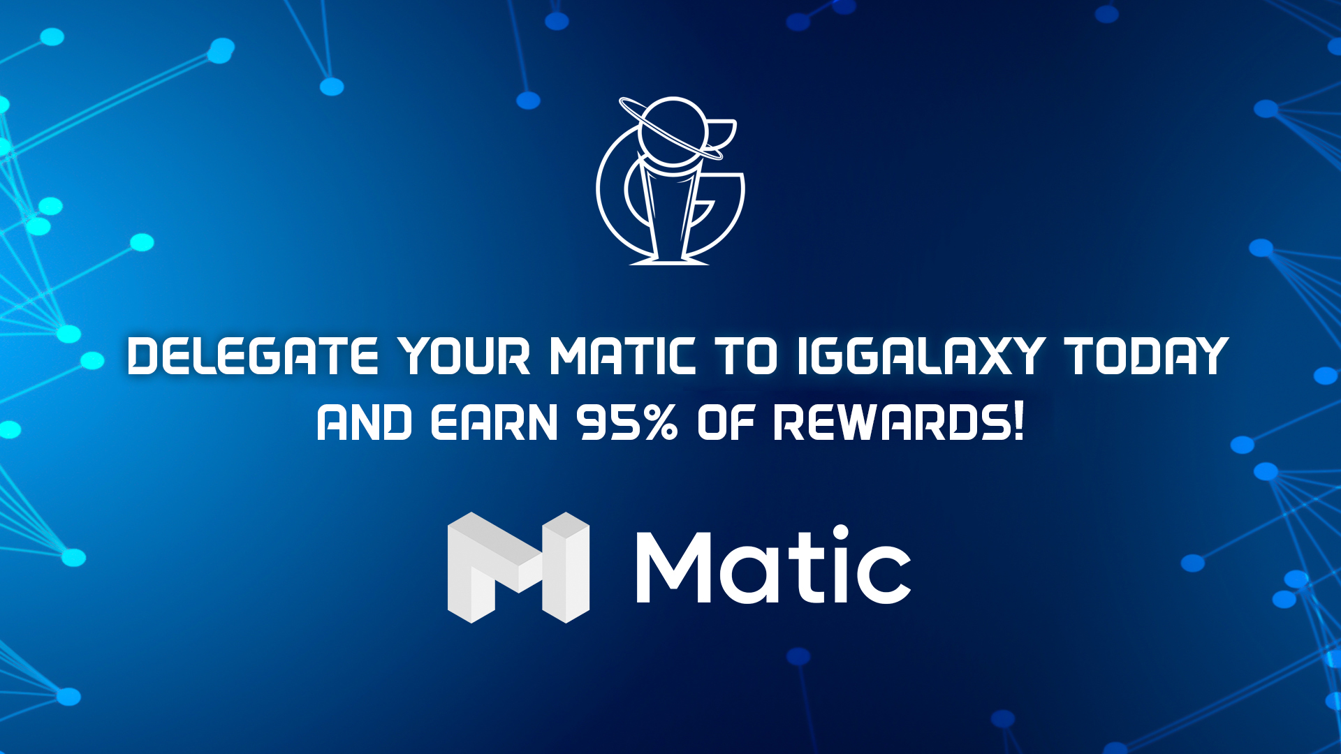 Delegate your MATIC tokens to IGGalaxy for 95% rewards!